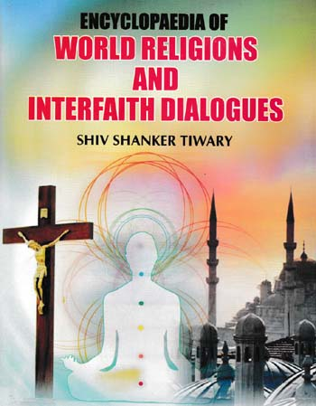 Encyclopaedia of World Religions and Interfaith Dialogues Volume-3