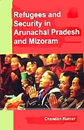 REFUGEES AND SECURITY IN ARUNACHAL PRADESH AND MIZORAM