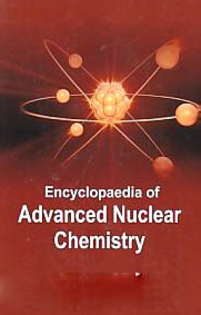 Encyclopaedia Of Advanced Nuclear Chemistry