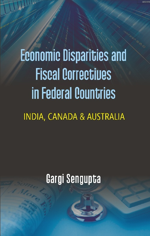 Economic Disparities and Fiscal Correctives in Federal Countries : India, Canada and Australia