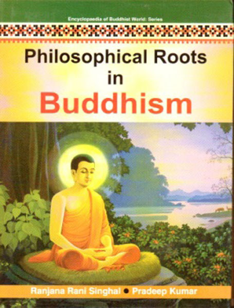 Philosophical Roots In Buddhism (Encyclopaedia Of Buddhist World Series)